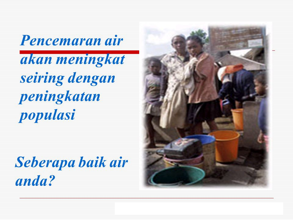 Pencemaran air akan meningkat seiring dengan peningkatan populasi