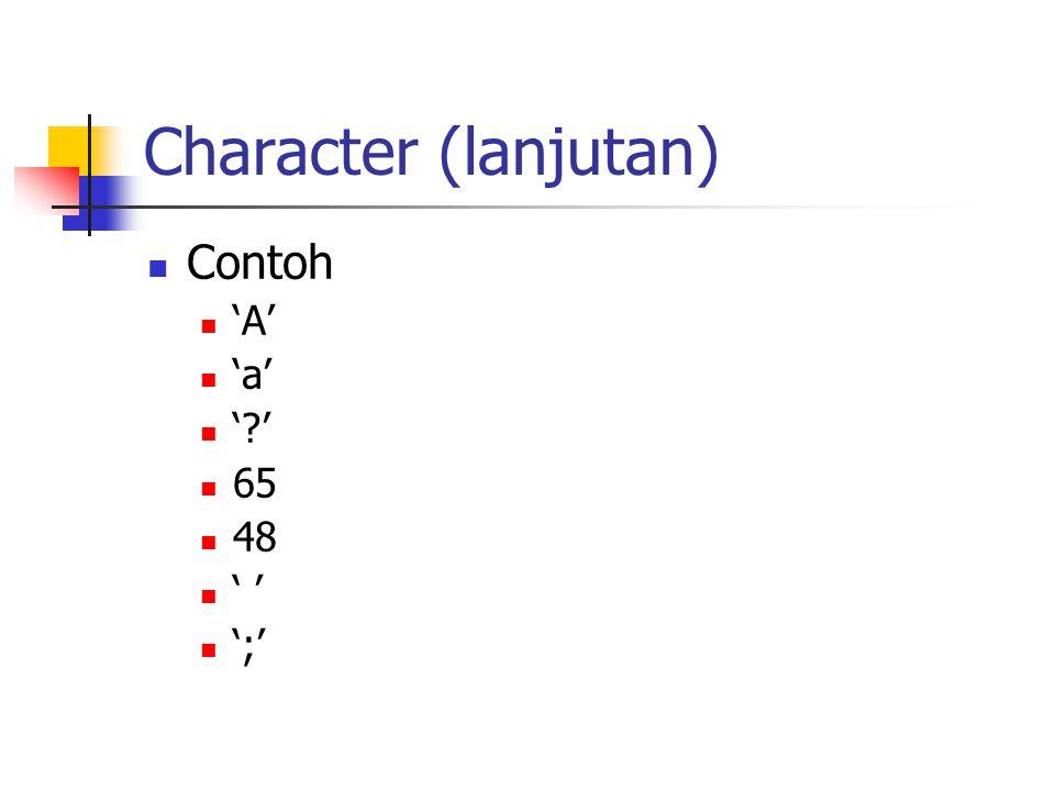 Character (lanjutan) Contoh 'A' 'a' ' ' 65 48 ' ' ';'