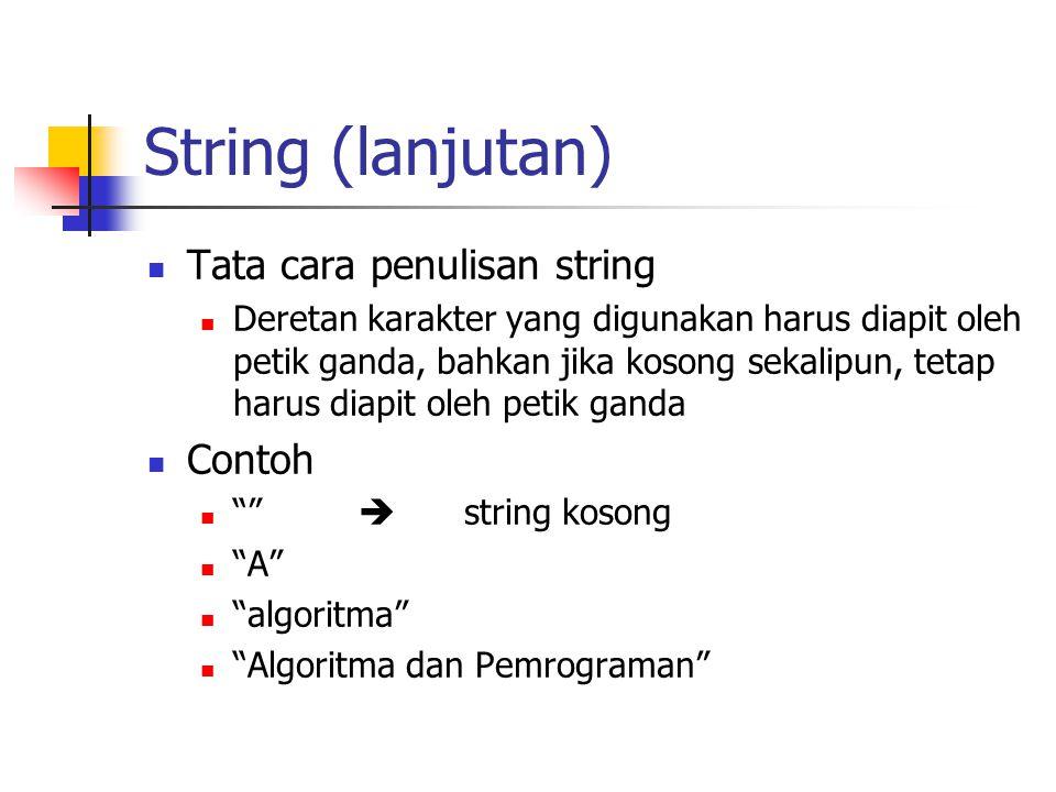 String (lanjutan) Tata cara penulisan string Contoh