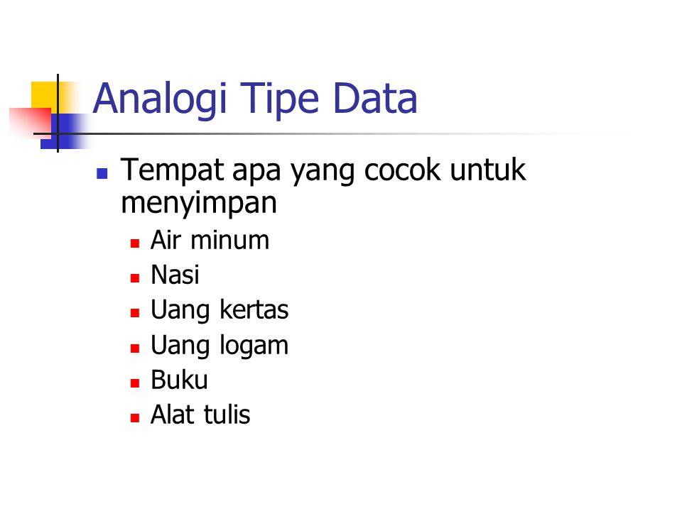 Analogi Tipe Data Tempat apa yang cocok untuk menyimpan Air minum Nasi