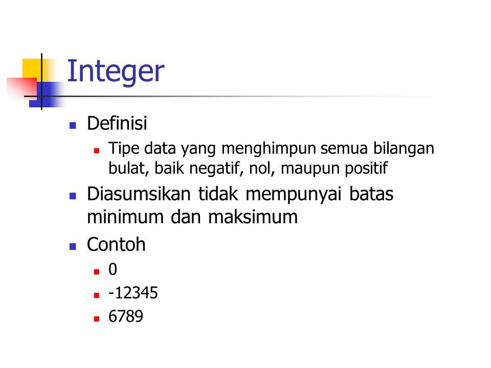 Integer Definisi. Tipe data yang menghimpun semua bilangan bulat, baik negatif, nol, maupun positif.