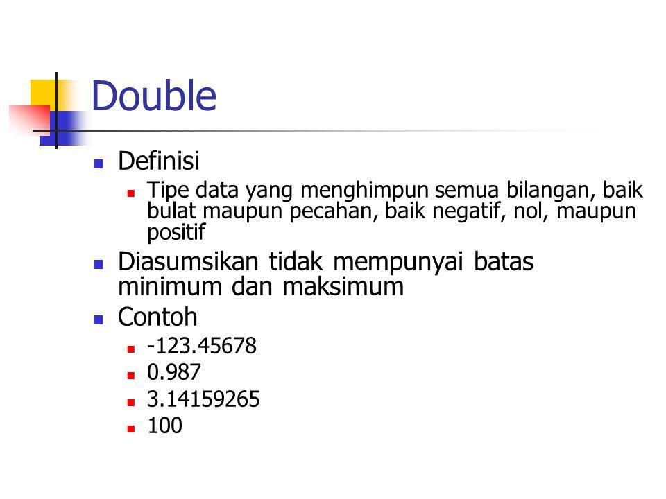 Double Definisi Diasumsikan tidak mempunyai batas minimum dan maksimum