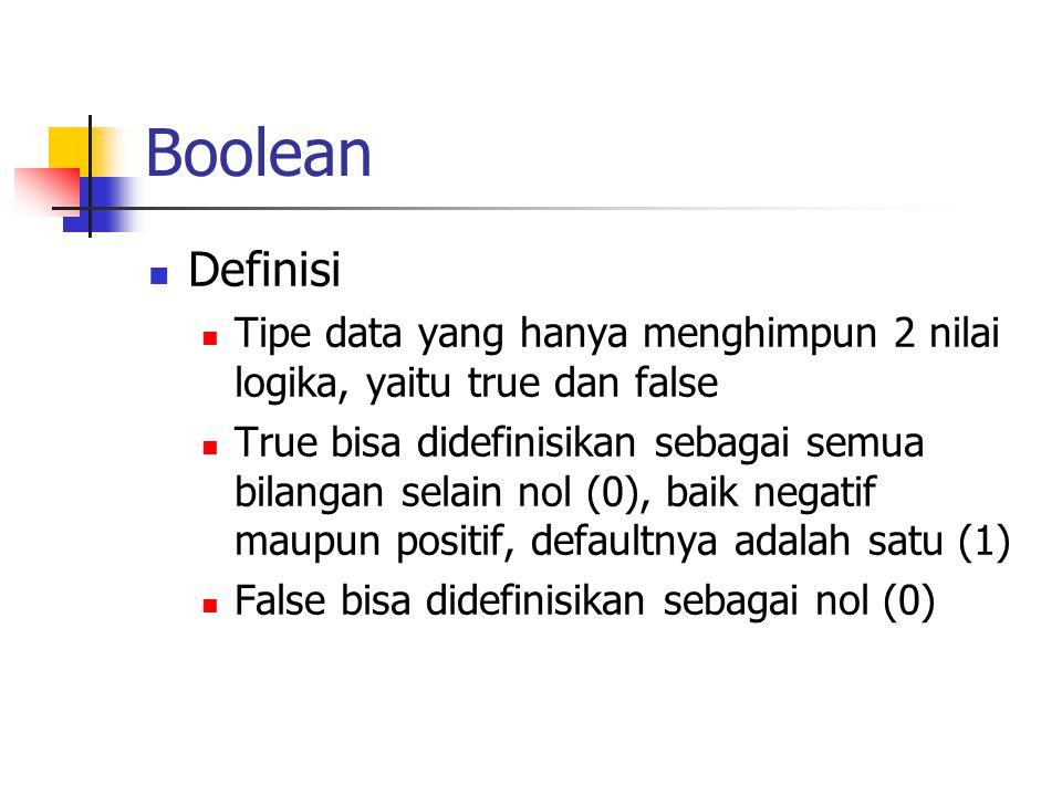 Boolean Definisi. Tipe data yang hanya menghimpun 2 nilai logika, yaitu true dan false.
