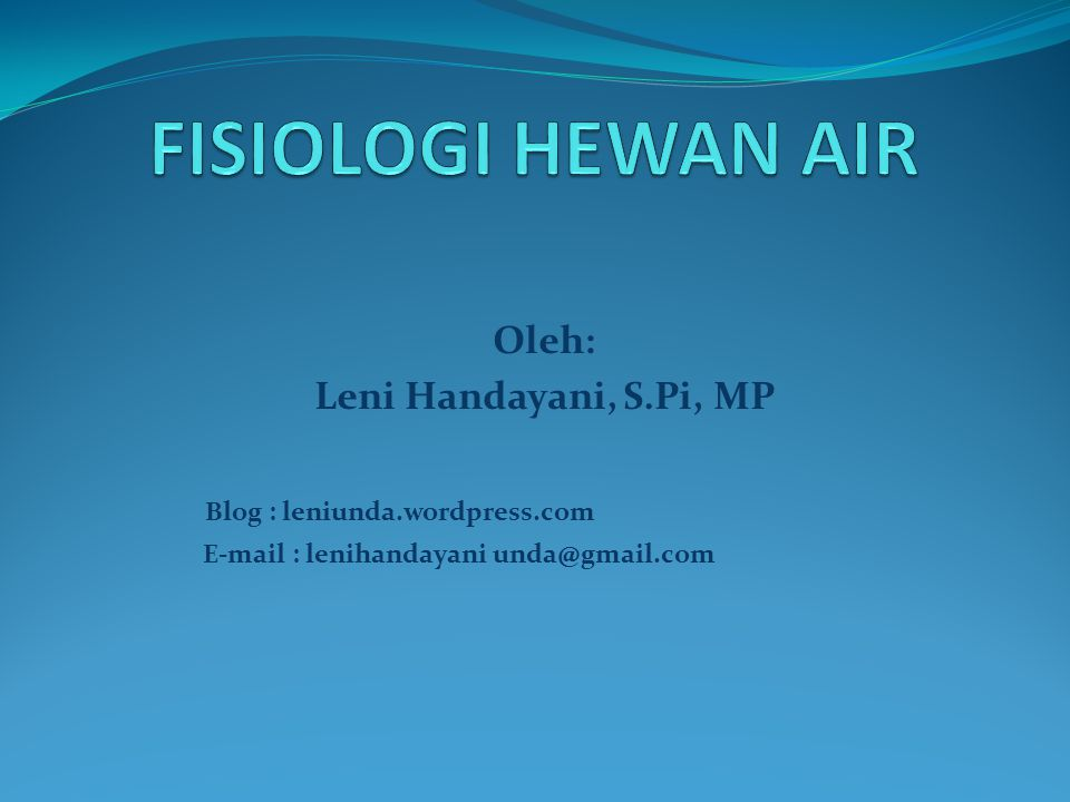 FISIOLOGI HEWAN AIR Oleh: Leni Handayani, S.Pi, MP