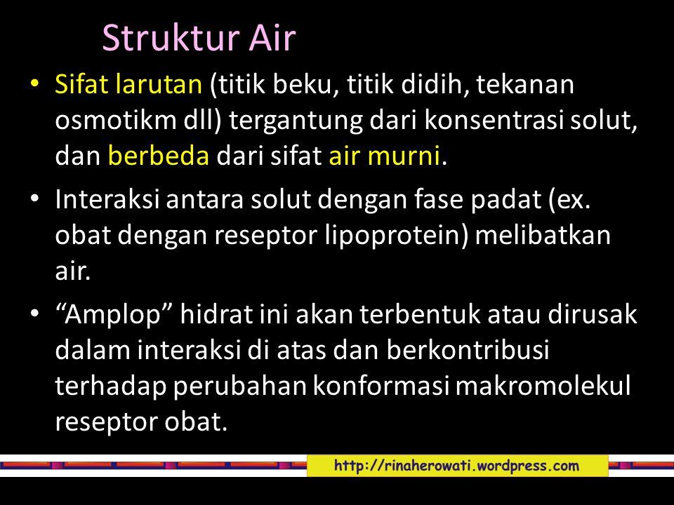 Struktur Air Sifat larutan (titik beku, titik didih, tekanan osmotikm dll) tergantung dari konsentrasi solut, dan berbeda dari sifat air murni.