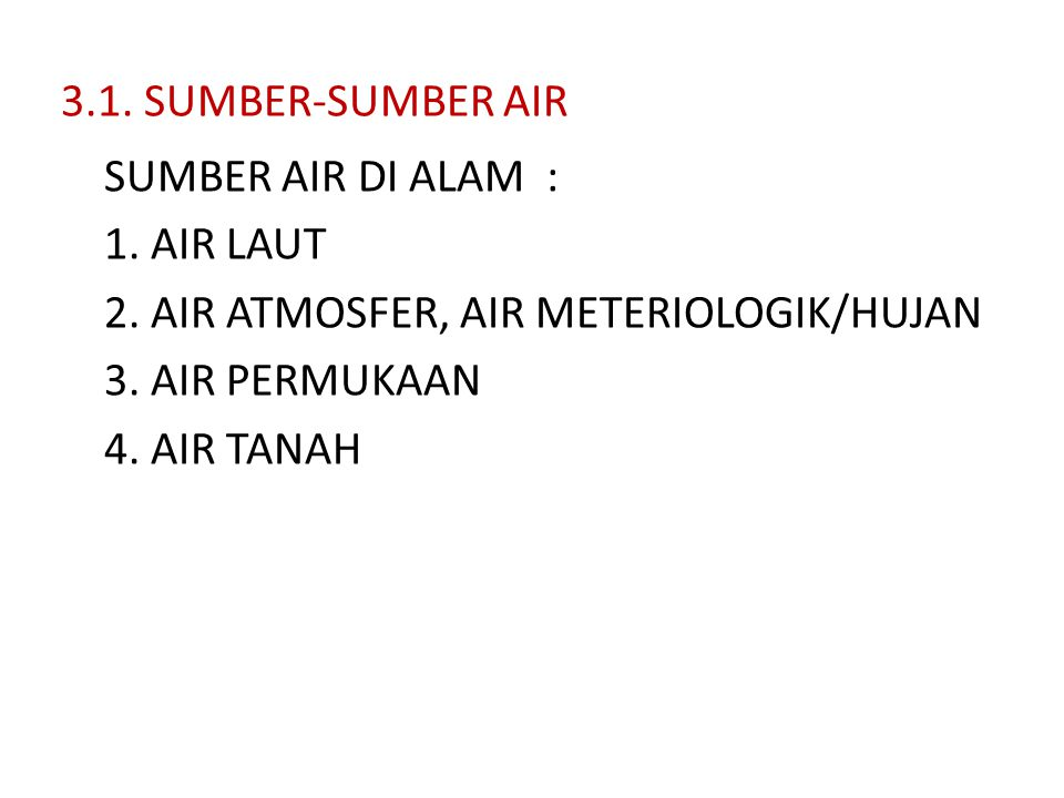 3.1. SUMBER-SUMBER AIR SUMBER AIR DI ALAM : 1. AIR LAUT 2.