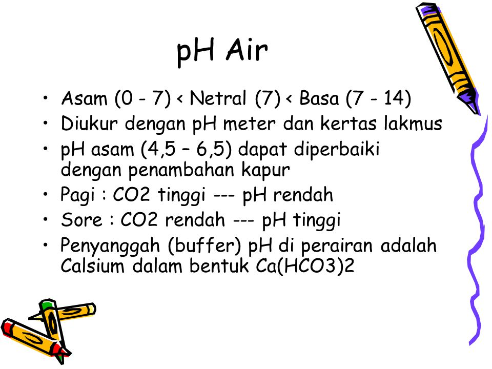 pH Air Asam (0 - 7) < Netral (7) < Basa (7 - 14)