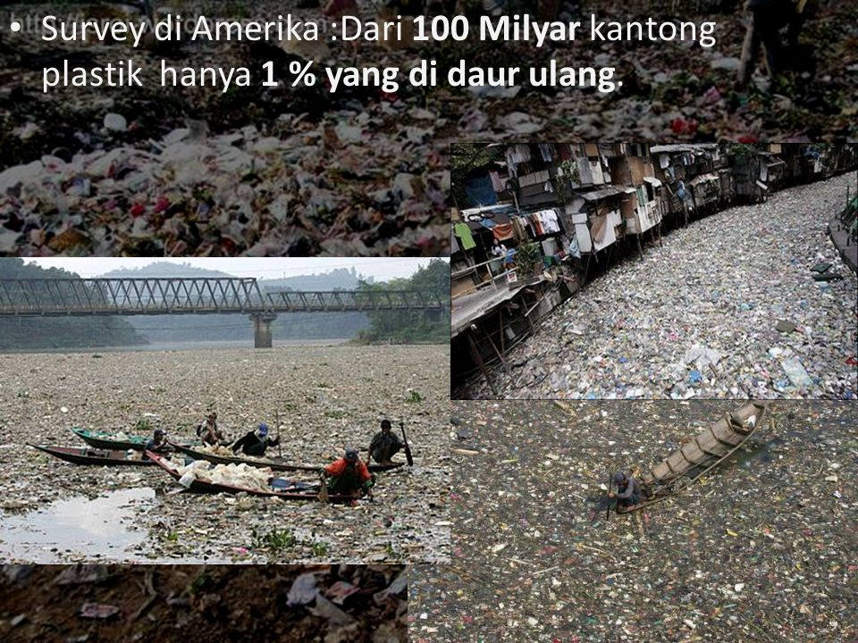 Survey di Amerika :Dari 100 Milyar kantong plastik hanya 1 % yang di daur ulang.