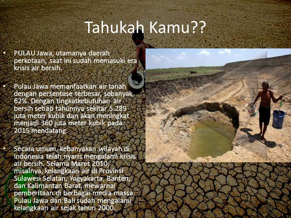 Tahukah Kamu PULAU Jawa, utamanya daerah perkotaan, saat ini sudah memasuki era krisis air bersih.