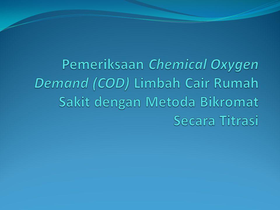 Pemeriksaan Chemical Oxygen Demand (COD) Limbah Cair Rumah Sakit dengan Metoda Bikromat Secara Titrasi