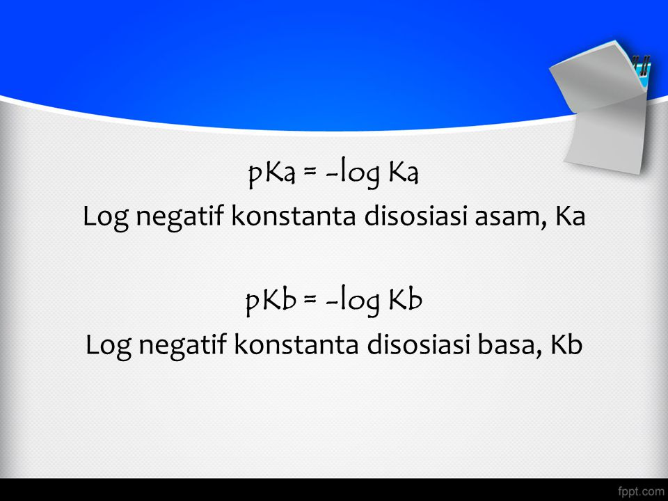 pKa = -log Ka pKb = -log Kb