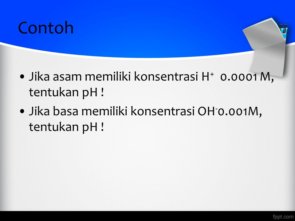 Contoh Jika asam memiliki konsentrasi H+ 0.0001 M, tentukan pH !