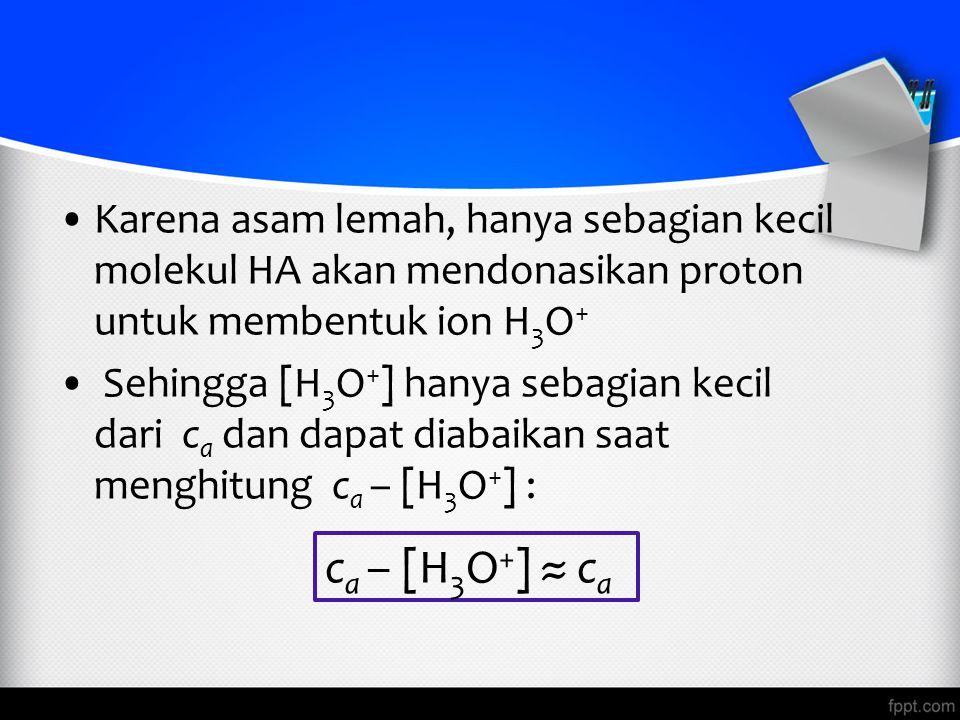 Karena asam lemah, hanya sebagian kecil molekul HA akan mendonasikan proton untuk membentuk ion H3O+