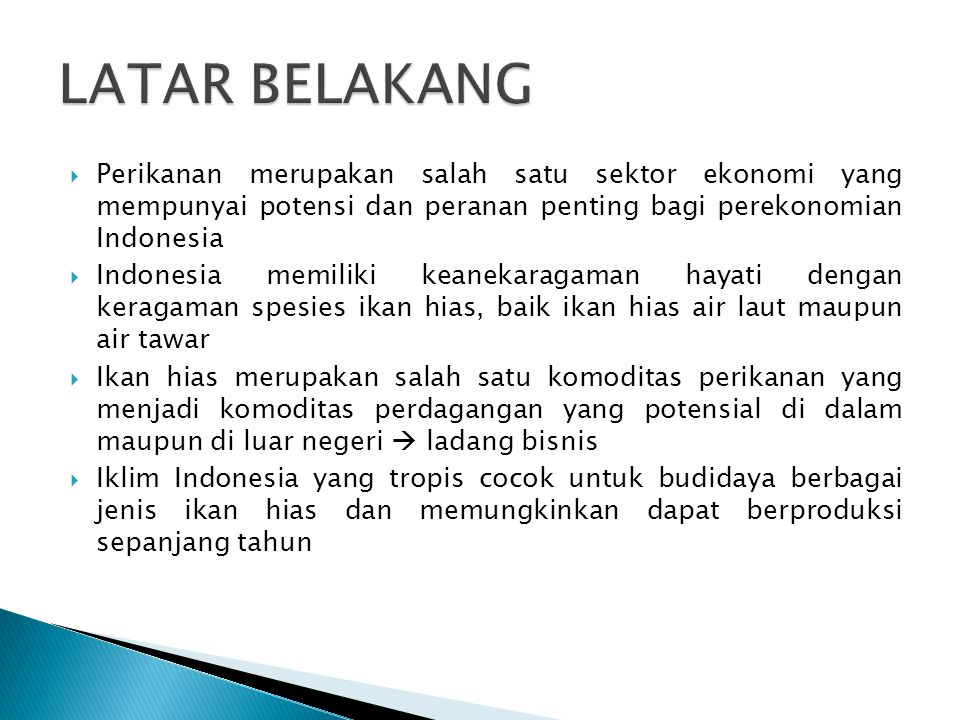 LATAR BELAKANG Perikanan merupakan salah satu sektor ekonomi yang mempunyai potensi dan peranan penting bagi perekonomian Indonesia.