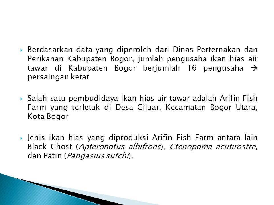 Berdasarkan data yang diperoleh dari Dinas Perternakan dan Perikanan Kabupaten Bogor, jumlah pengusaha ikan hias air tawar di Kabupaten Bogor berjumlah 16 pengusaha  persaingan ketat