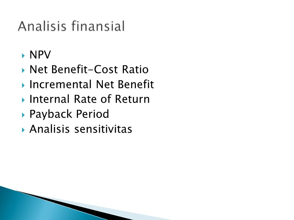 Analisis finansial NPV Net Benefit-Cost Ratio Incremental Net Benefit