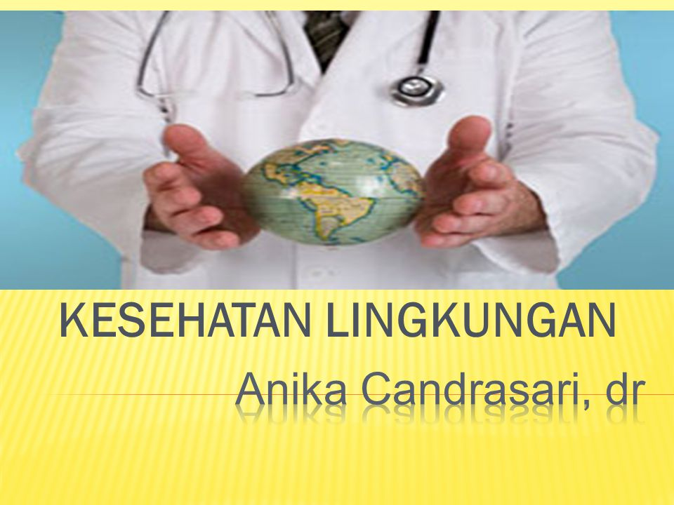 KESEHATAN LINGKUNGAN Anika Candrasari, dr