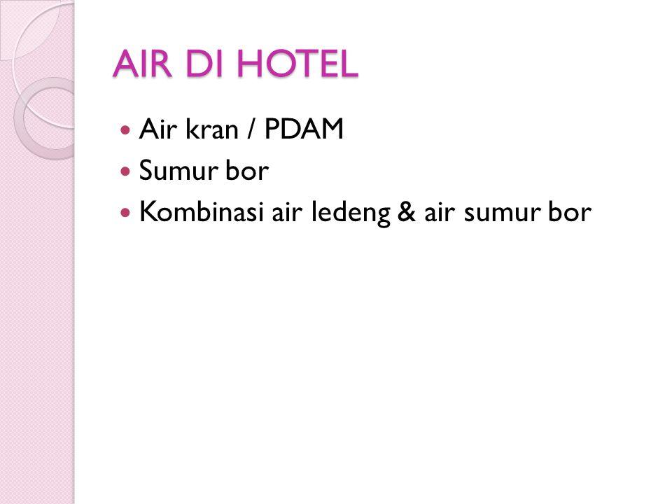AIR DI HOTEL Air kran / PDAM Sumur bor