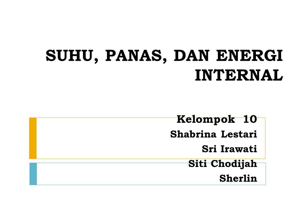 SUHU, PANAS, DAN ENERGI INTERNAL