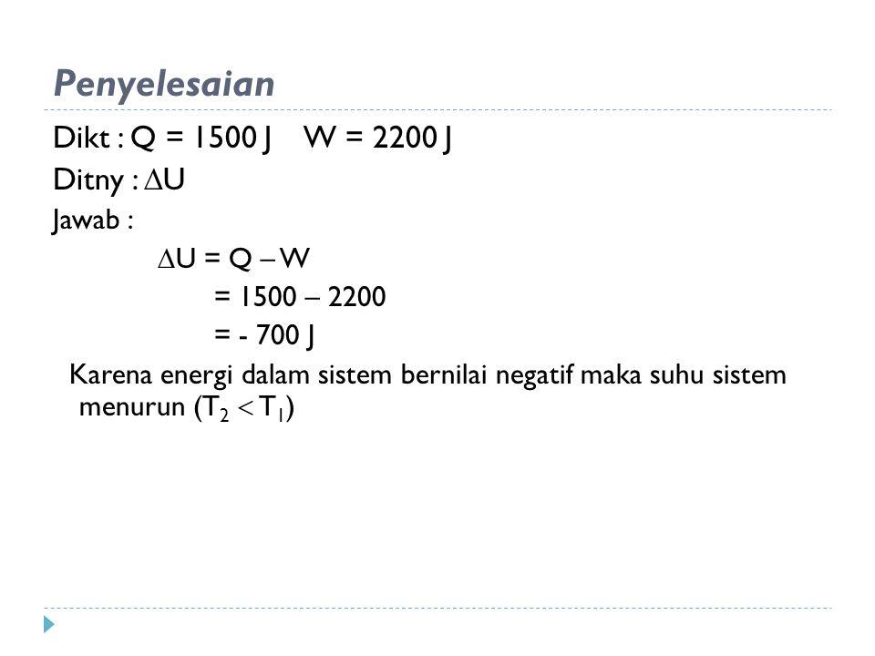 Penyelesaian Dikt : Q = 1500 J W = 2200 J Ditny : U Jawab :