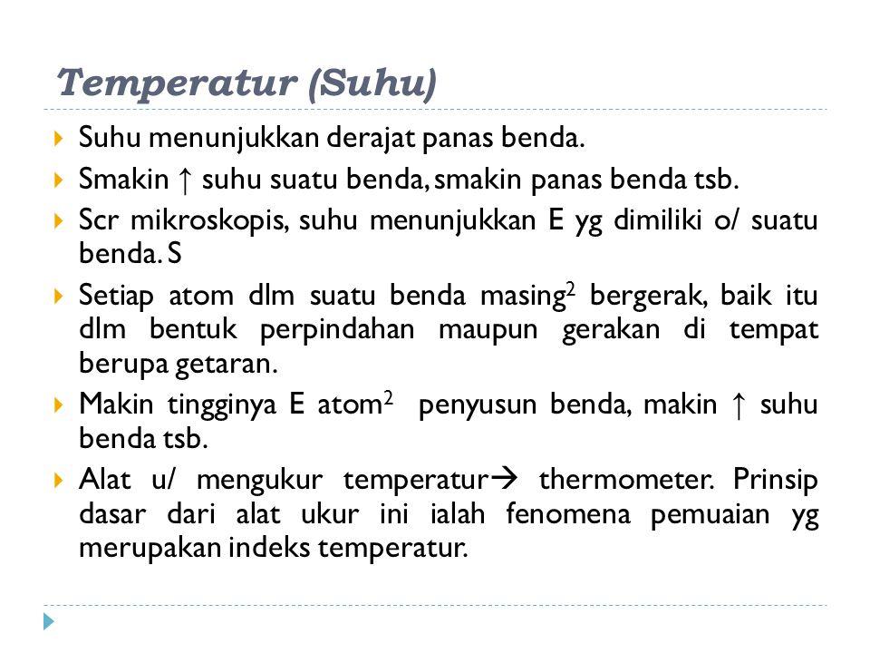 Temperatur (Suhu) Suhu menunjukkan derajat panas benda.