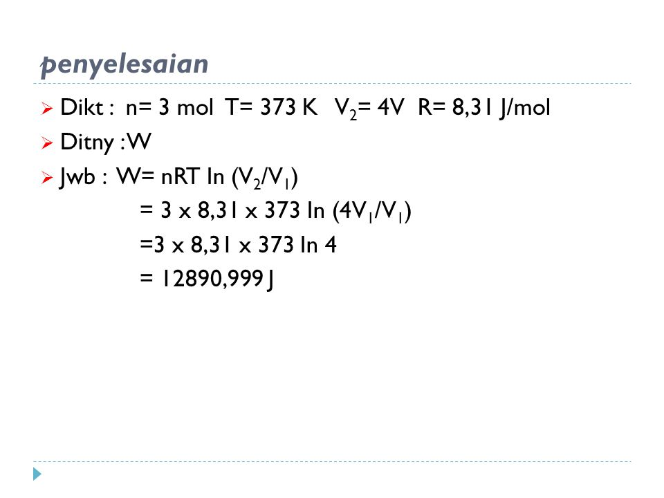 penyelesaian Dikt : n= 3 mol T= 373 K V2= 4V R= 8,31 J/mol Ditny : W