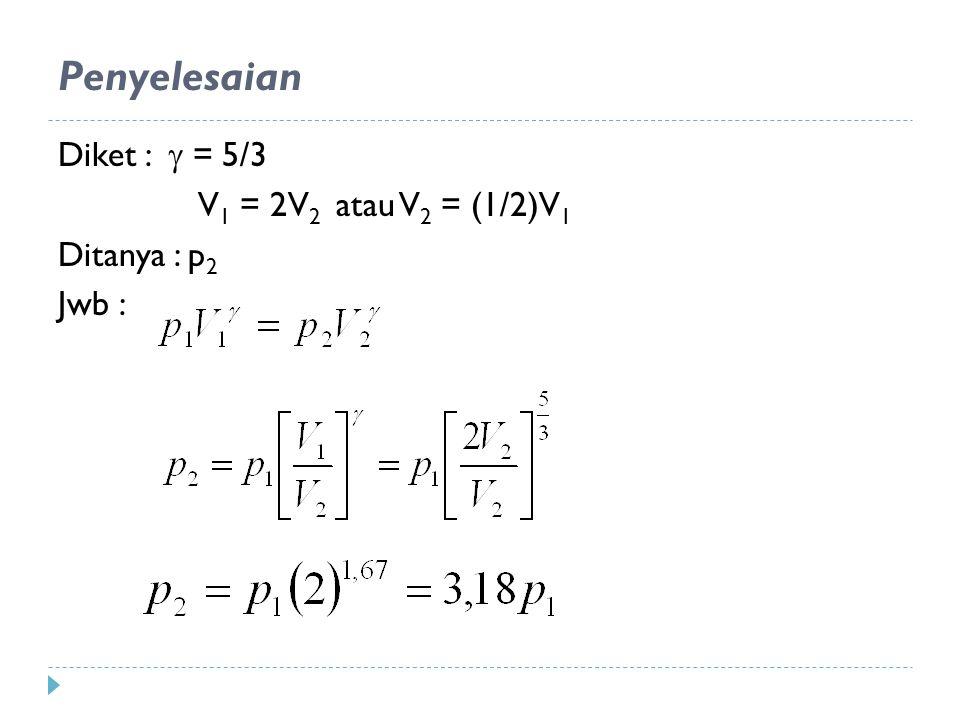 Penyelesaian Diket :  = 5/3 V1 = 2V2 atau V2 = (1/2)V1 Ditanya : p2