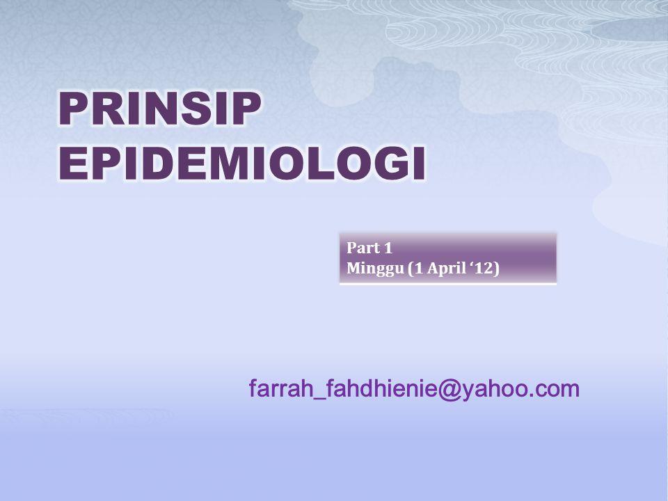PRINSIP EPIDEMIOLOGI farrah_fahdhienie@yahoo.com Part 1