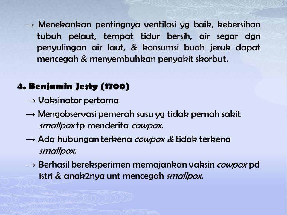 → Menekankan pentingnya ventilasi yg baik, kebersihan tubuh pelaut, tempat tidur bersih, air segar dgn penyulingan air laut, & konsumsi buah jeruk dapat mencegah & menyembuhkan penyakit skorbut.