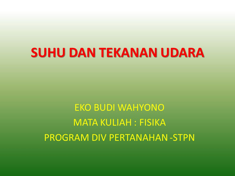 EKO BUDI WAHYONO MATA KULIAH : FISIKA PROGRAM DIV PERTANAHAN -STPN