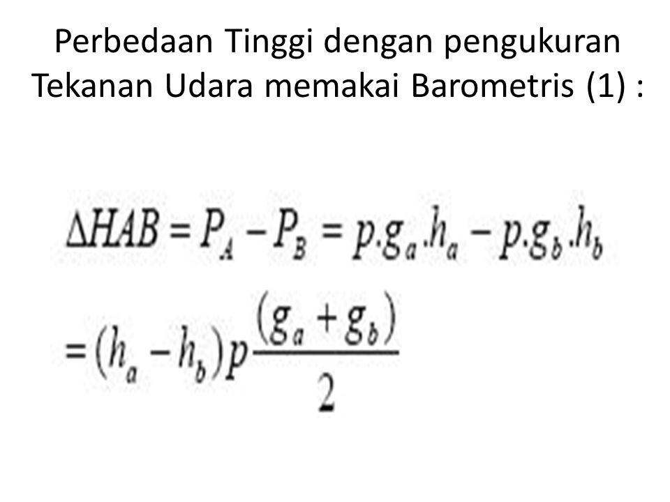 Perbedaan Tinggi dengan pengukuran Tekanan Udara memakai Barometris (1) :