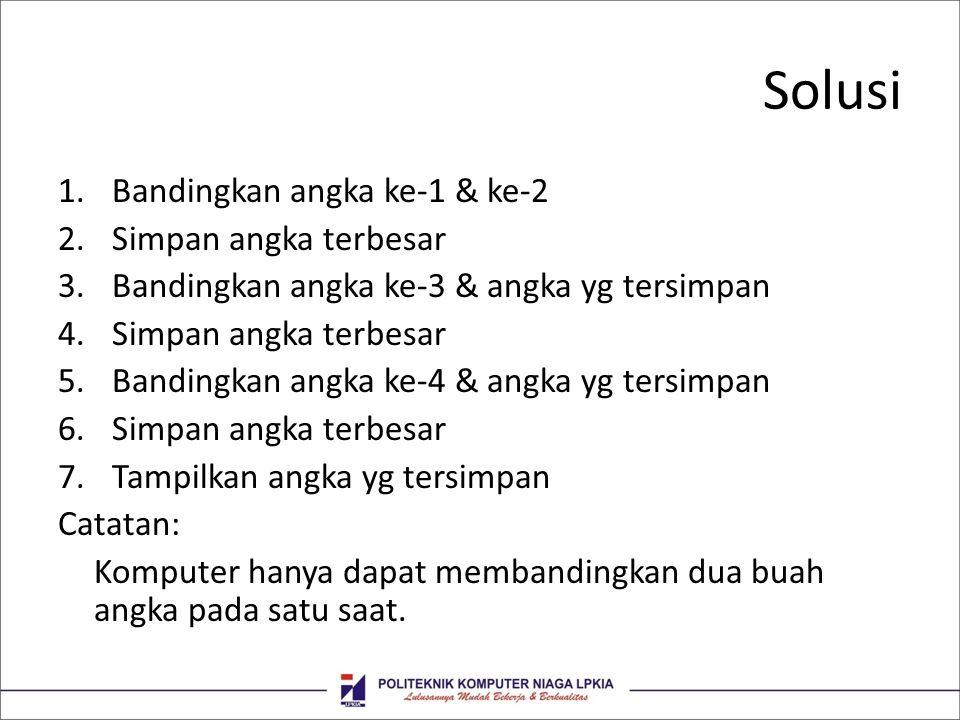 Solusi Bandingkan angka ke-1 & ke-2 Simpan angka terbesar