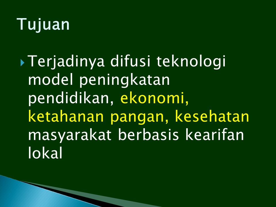 Tujuan Terjadinya difusi teknologi model peningkatan pendidikan, ekonomi, ketahanan pangan, kesehatan masyarakat berbasis kearifan lokal.