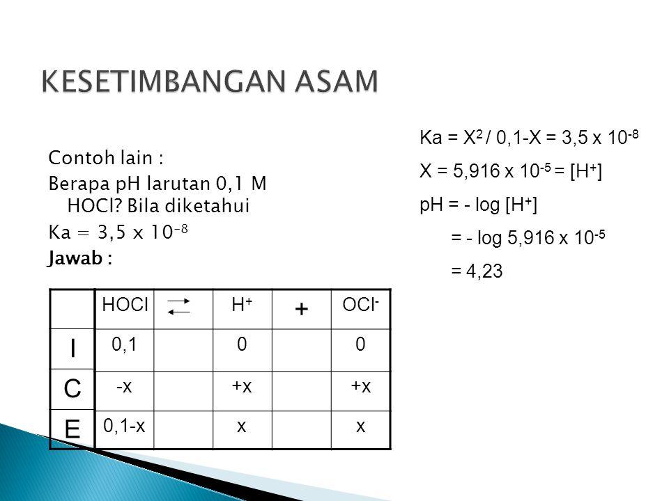 KESETIMBANGAN ASAM + I C E Ka = X2 / 0,1-X = 3,5 x 10-8