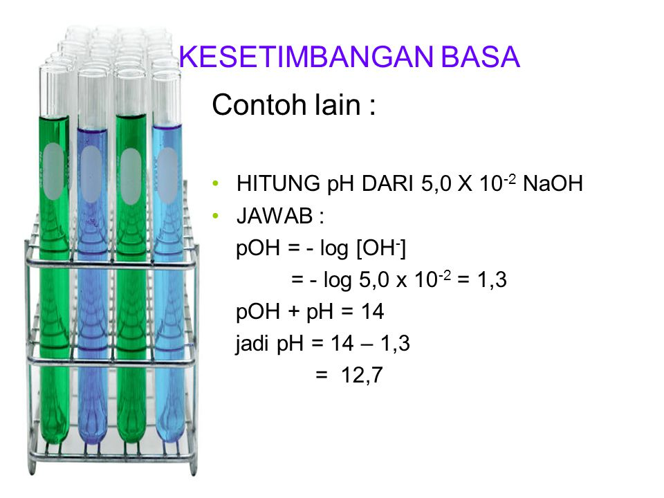 KESETIMBANGAN BASA Contoh lain : HITUNG pH DARI 5,0 X 10-2 NaOH