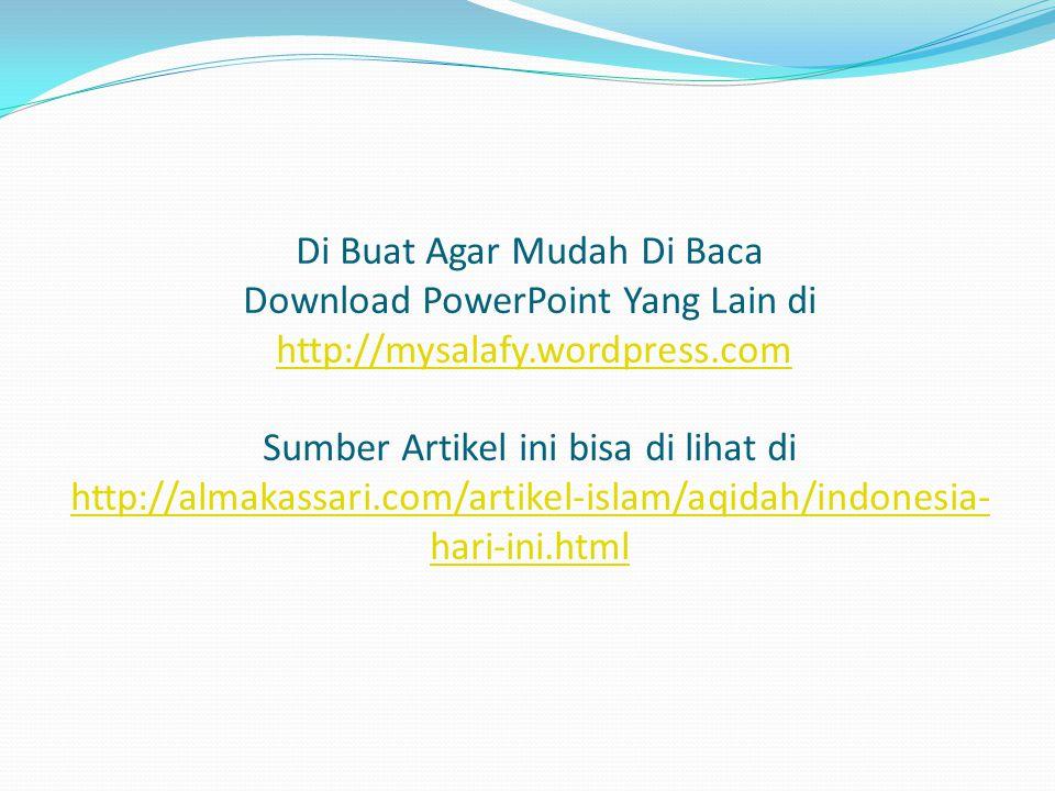 Di Buat Agar Mudah Di Baca Download PowerPoint Yang Lain di http://mysalafy.wordpress.com Sumber Artikel ini bisa di lihat di http://almakassari.com/artikel-islam/aqidah/indonesia-hari-ini.html