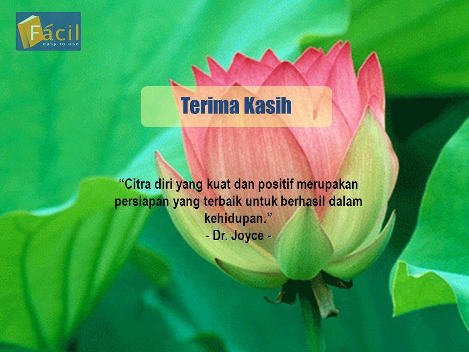 Terima Kasih Citra diri yang kuat dan positif merupakan persiapan yang terbaik untuk berhasil dalam kehidupan.