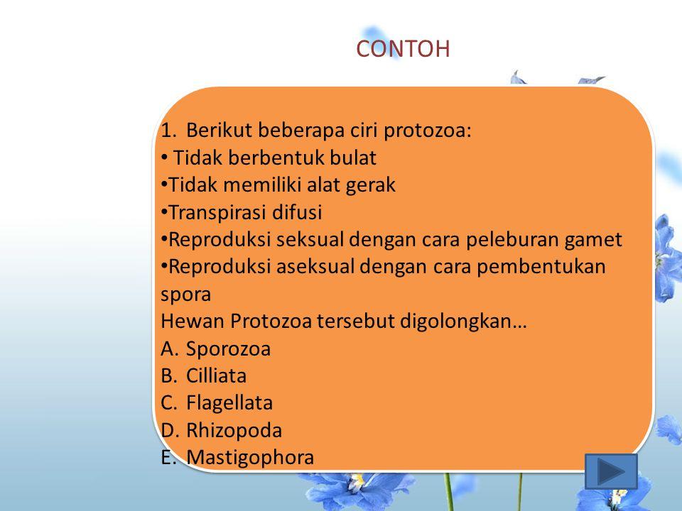 CONTOH Berikut beberapa ciri protozoa: Tidak berbentuk bulat