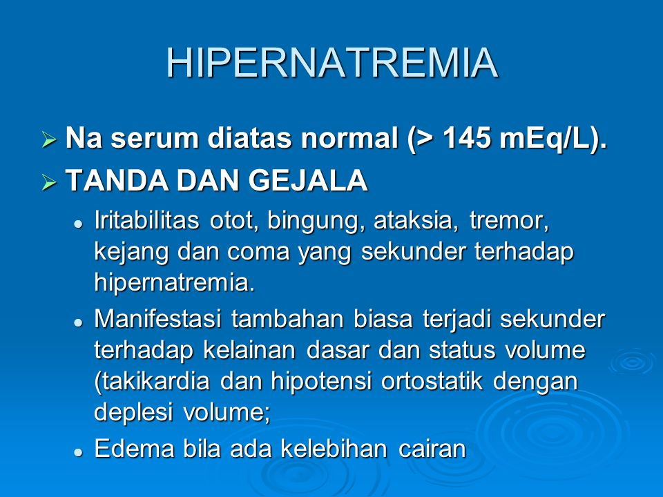 HIPERNATREMIA Na serum diatas normal (> 145 mEq/L).