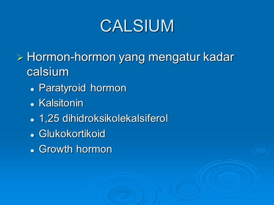 CALSIUM Hormon-hormon yang mengatur kadar calsium Paratyroid hormon