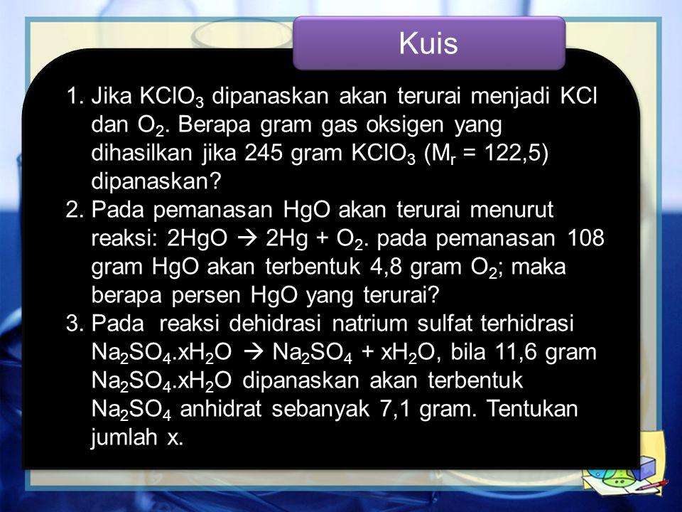 Kuis Jika KClO3 dipanaskan akan terurai menjadi KCl dan O2. Berapa gram gas oksigen yang dihasilkan jika 245 gram KClO3 (Mr = 122,5) dipanaskan