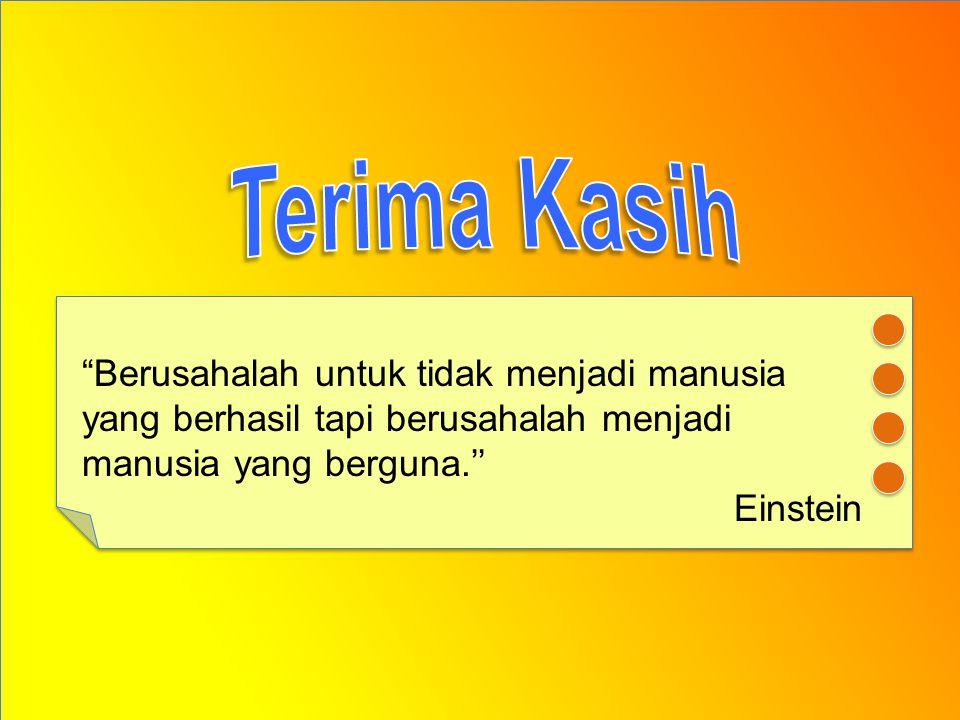 Terima Kasih Berusahalah untuk tidak menjadi manusia yang berhasil tapi berusahalah menjadi manusia yang berguna.''