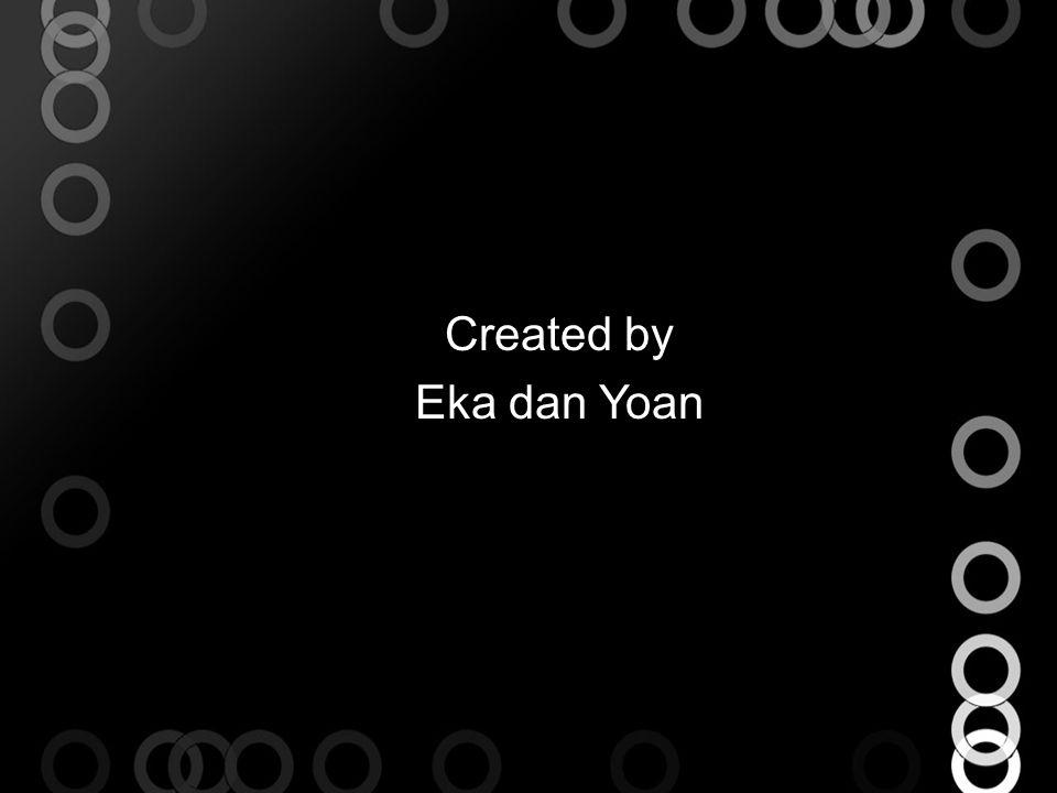 Created by Eka dan Yoan