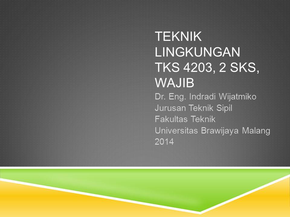 TEKNIK LINGKUNGAN TKS 4203, 2 sks, wajib