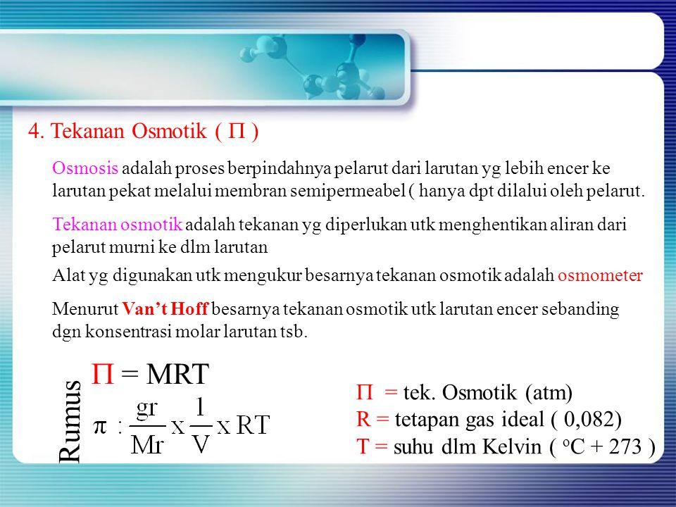  = MRT Rumus 4. Tekanan Osmotik (  ) = tek. Osmotik (atm)