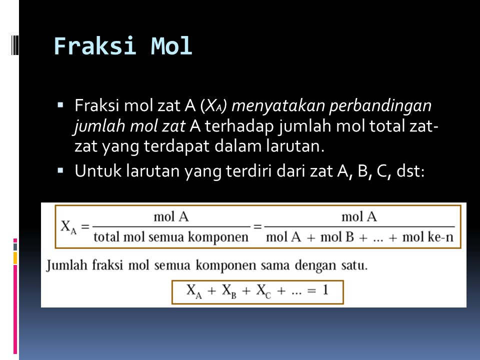 Fraksi Mol Fraksi mol zat A (XA) menyatakan perbandingan jumlah mol zat A terhadap jumlah mol total zat- zat yang terdapat dalam larutan.
