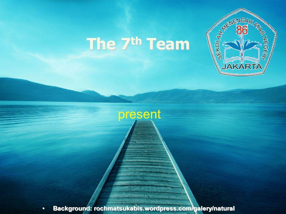 The 7th Team present. Background:rochmatsukabis.wordpress.com.