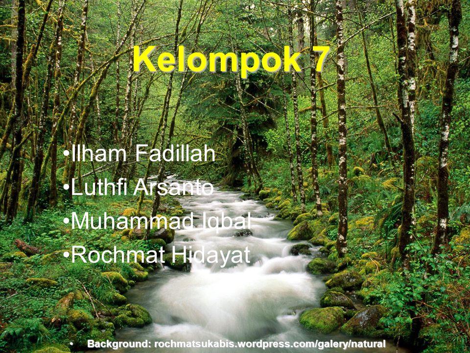 Kelompok 7 Ilham Fadillah Luthfi Arsanto Muhammad Iqbal