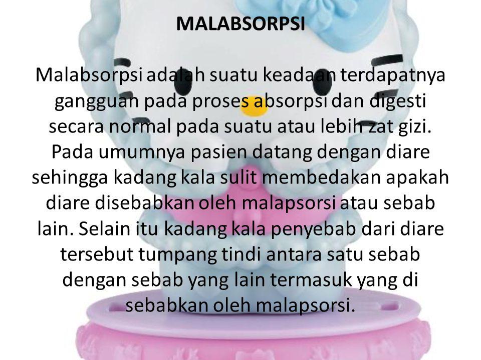 MALABSORPSI Malabsorpsi adalah suatu keadaan terdapatnya gangguan pada proses absorpsi dan digesti secara normal pada suatu atau lebih zat gizi.