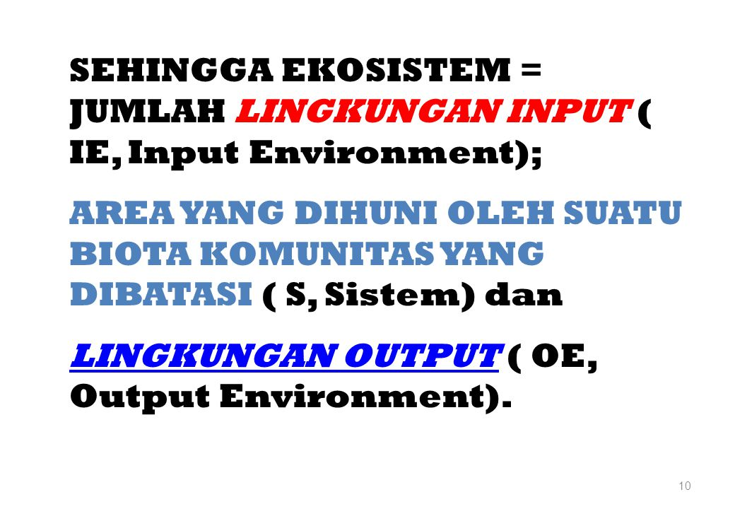 SEHINGGA EKOSISTEM = JUMLAH LINGKUNGAN INPUT ( IE, Input Environment);